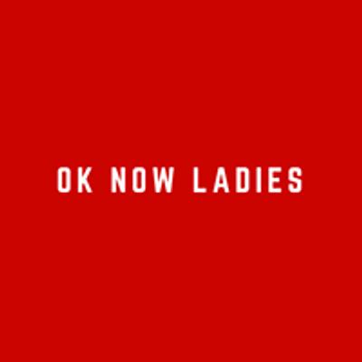 OK Now Ladies