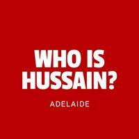 Who Is Hussain? - Adelaide