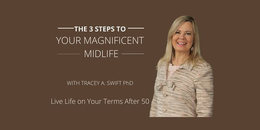 3 Steps to Your Magnificent Midlife: Live Life on Your Terms After 50