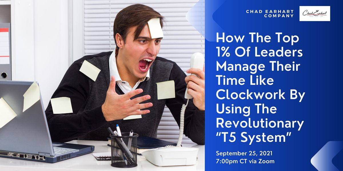 How The Top 1% Of Leaders Manage Their Time Like Clockwork Using T5 System