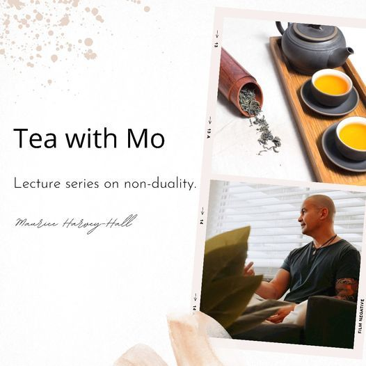 """Tea with Mo.  """"Lectures on non-dualism."""""""