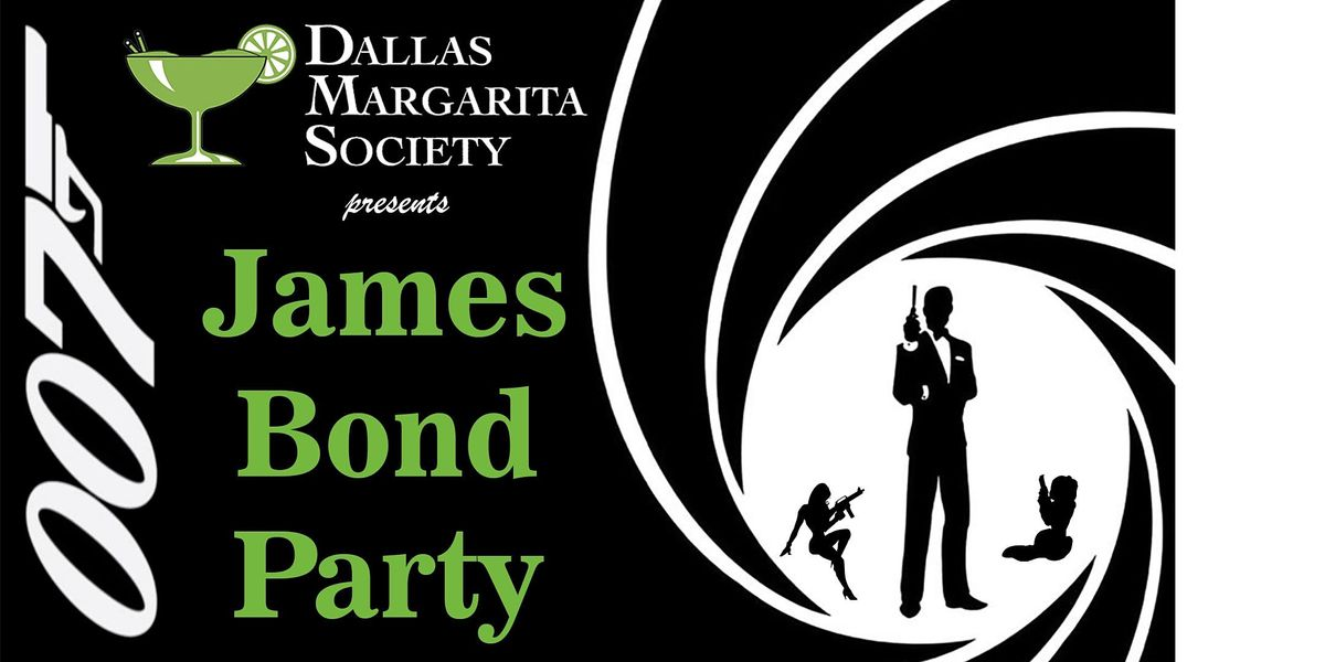 James Bond Party Sponsored by the Dallas Margarita Society