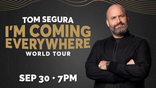 Tom Segura - I'm Coming Everywhere - World Tour 7:00