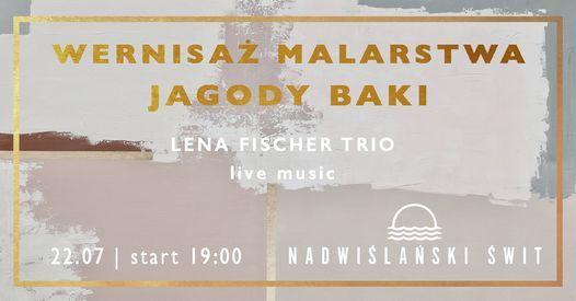 Wernisa\u017c malarstwa Jagody Baki\/ Lena Fischer Trio Live