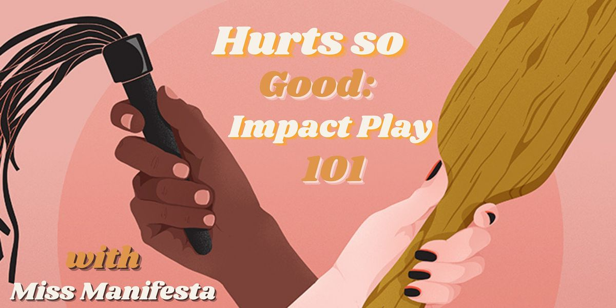 IN-PERSON & ONLINE: Hurts so Good - Impact Play 101 with Miss Manifesta