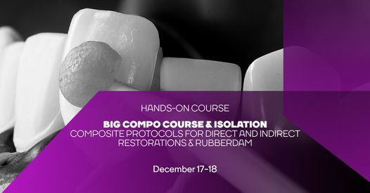 BIG Composite Course & Isolation. Protocols for direct and indirect restorations & rubberdam.