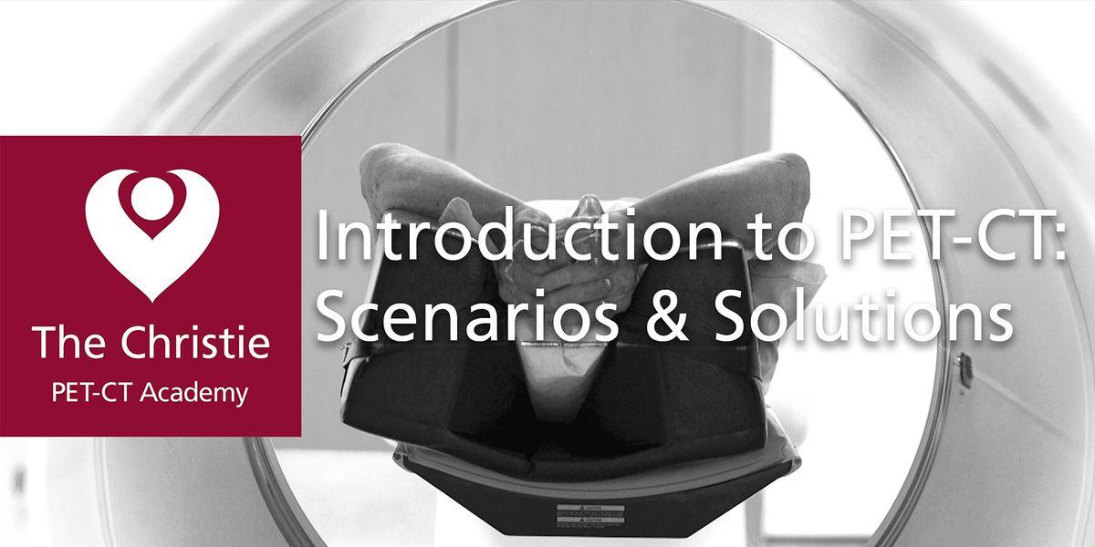 Introduction to PET-CT: Scenarios & Solutions
