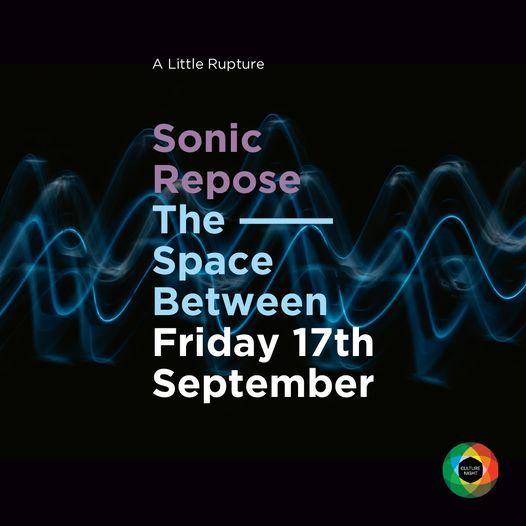 A little Rupture presents: An Evening of Sonic Repose