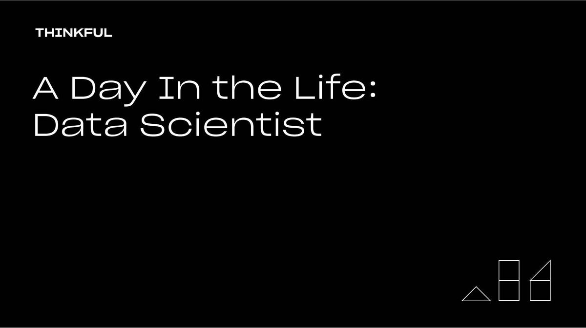 Thinkful Webinar || A Day In the Life: Data Scientist