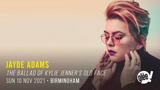 Jayde Adams: The Ballad of Kylie Jenner's Old Face