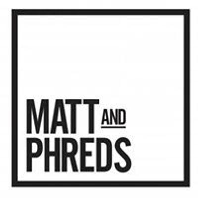 Matt and Phreds