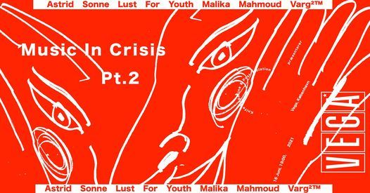 Music In Crisis Pt. 2 \u2013 Astrid Sonne, Lust For Youth, Varg 2TM, Malika Mahmoud