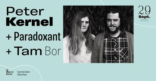 Peter Kernel + Paradoxant + Tam Bor \u00a6 Petit Bain