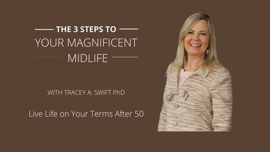 3 Steps To Your Magnificent Midlife: Live Life On Your Terms After 50!