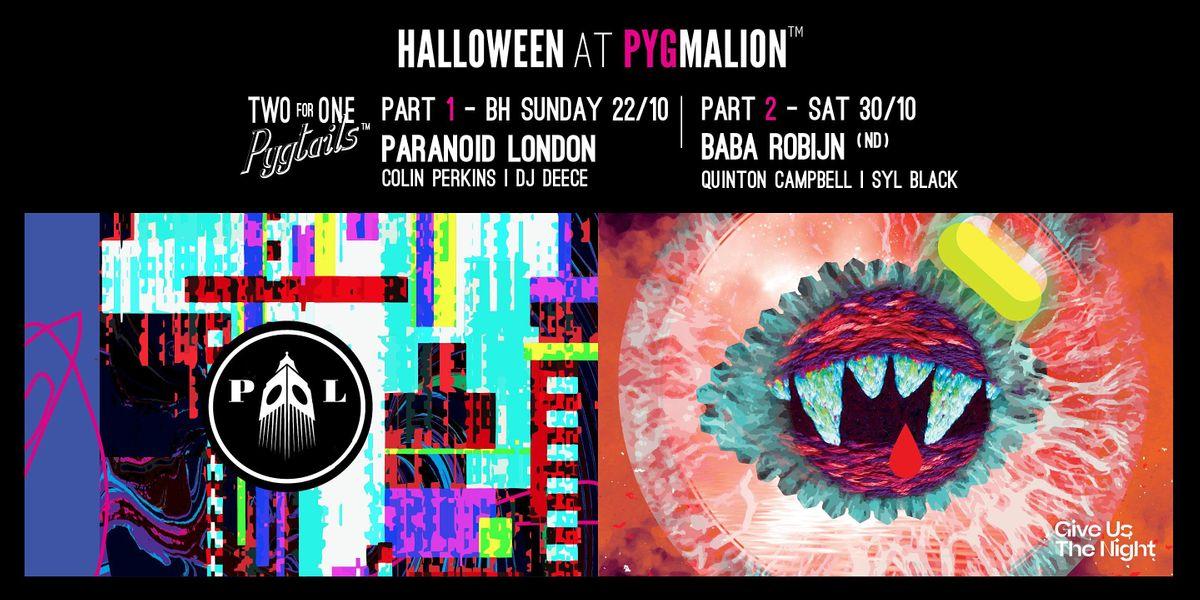Pyg's Halloween Reopening parties with Paranoid London & Baba Robijn