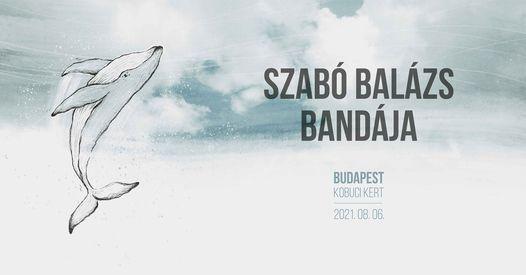 Szab\u00f3 Bal\u00e1zs Band\u00e1ja - Budapest \/ Kobuci Kert