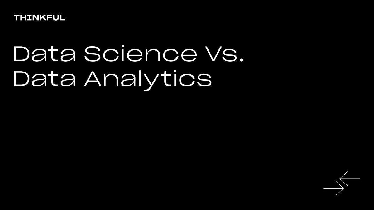 Thinkful Webinar || Data Science vs. Data Analytics