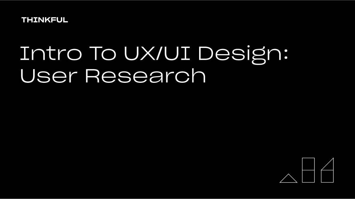 Thinkful Webinar | Intro to UX\/UI Design: User Research