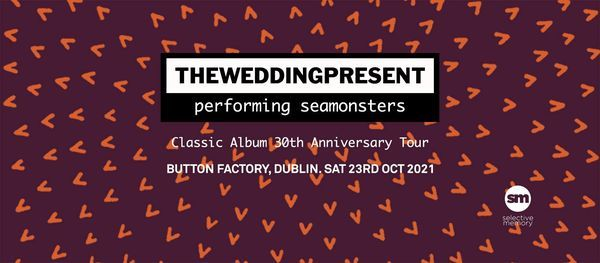 The Wedding Present - Button Factory -  by Selective Memory