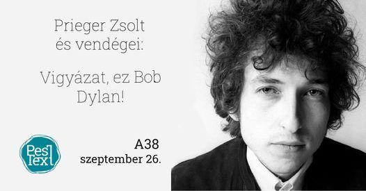 Vigy\u00e1zat, ez Bob Dylan! - Prieger Zsolt \u00e9s vend\u00e9geinek rendhagy\u00f3 zen\u00e9s-irodalmi el\u0151ad\u00e1sa az A38-on