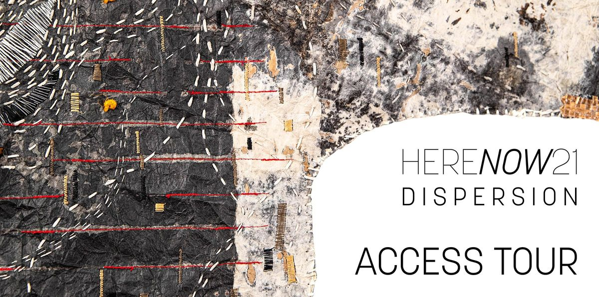 HERENOW21: D I S P E R S I O N  Access Tour
