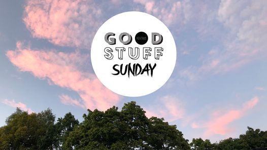 GOOD STUFF SUNDAY