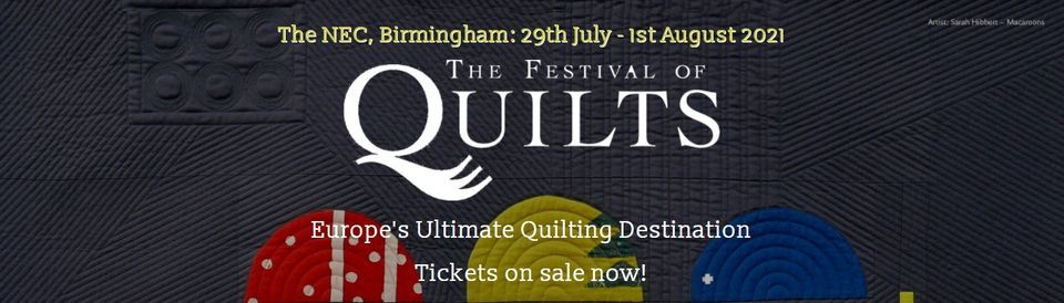 Festival of Quilts at the NEC Birmingham 29th July - 1st August 2021