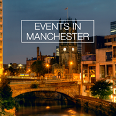 Manchester Events, Concerts & Parties