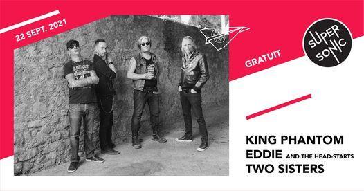 King Phantom \u2022 Eddie And The Head Starts \u2022 Two Sisters \/ Supersonic (Free entry)