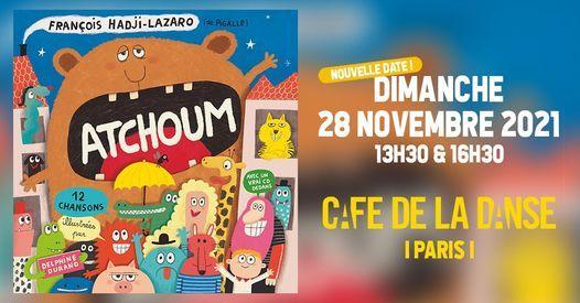 Atchoum de Fran\u00e7ois Hadji-Lazaro et Pigalle \u2022 Paris Caf\u00e9 de la Danse \u2022 28 novembre 2021