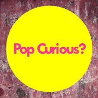 Pop Curious?