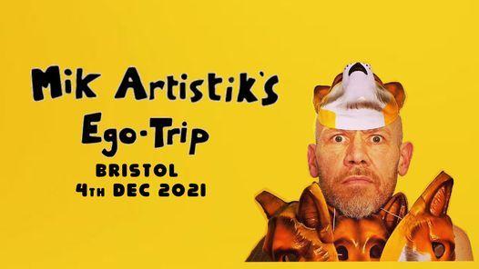 Mik Artistik's Ego Trip in Bristol