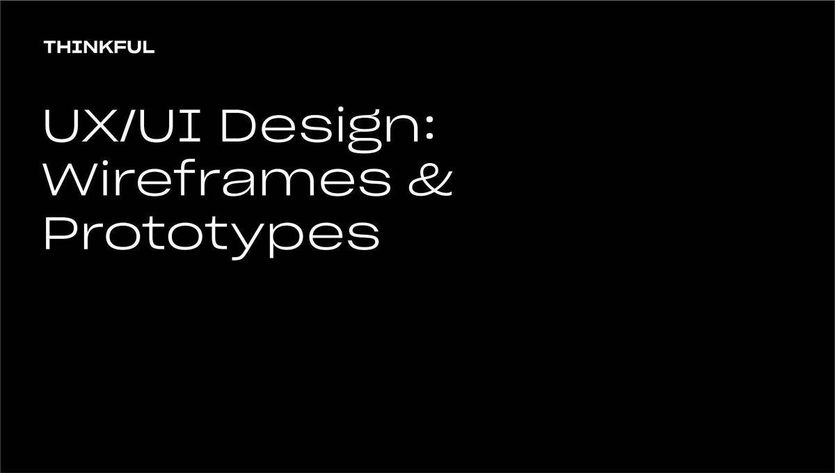 Thinkful Webinar || UX\/UI Design: Wireframes and Prototypes