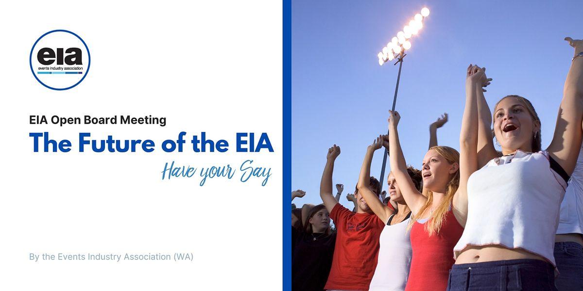 EIA Open Board Meeting \u2013 \u201cThe Future of the EIA - Have your Say\u201d