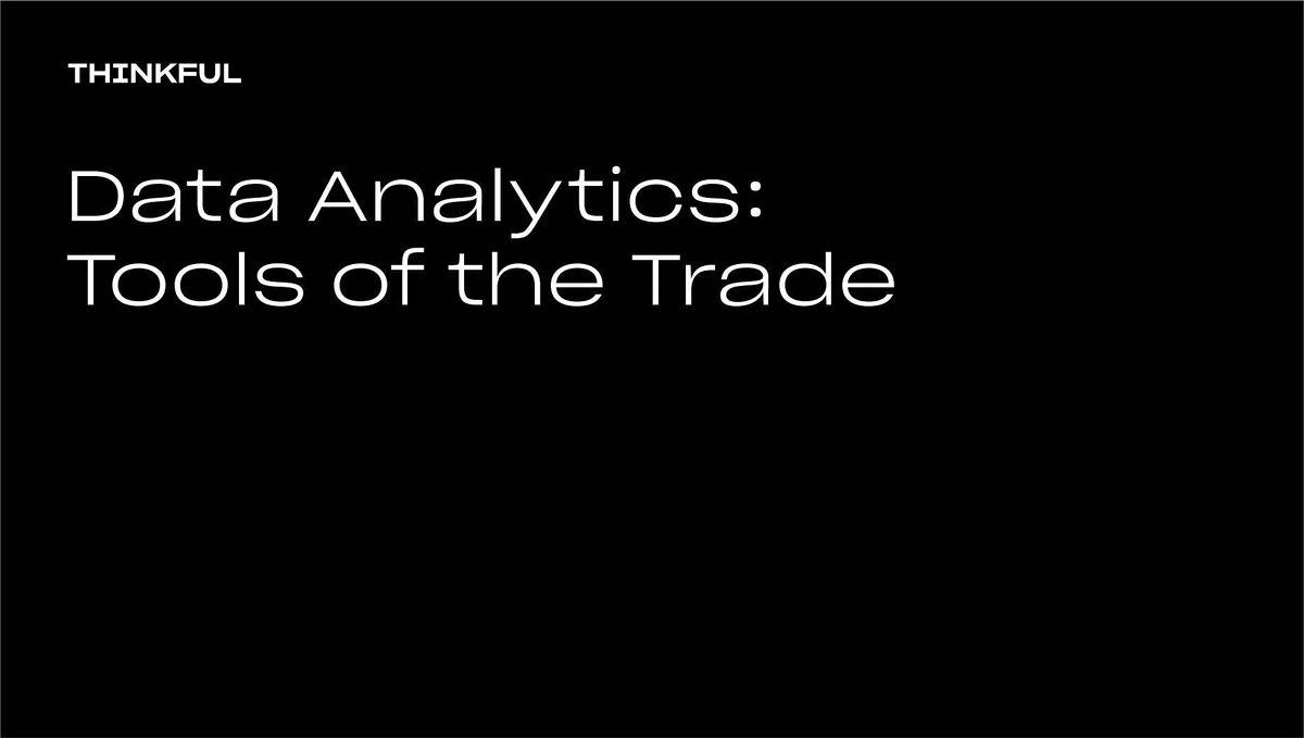 Thinkful Webinar   Data Analytics: Tools Of The Trade