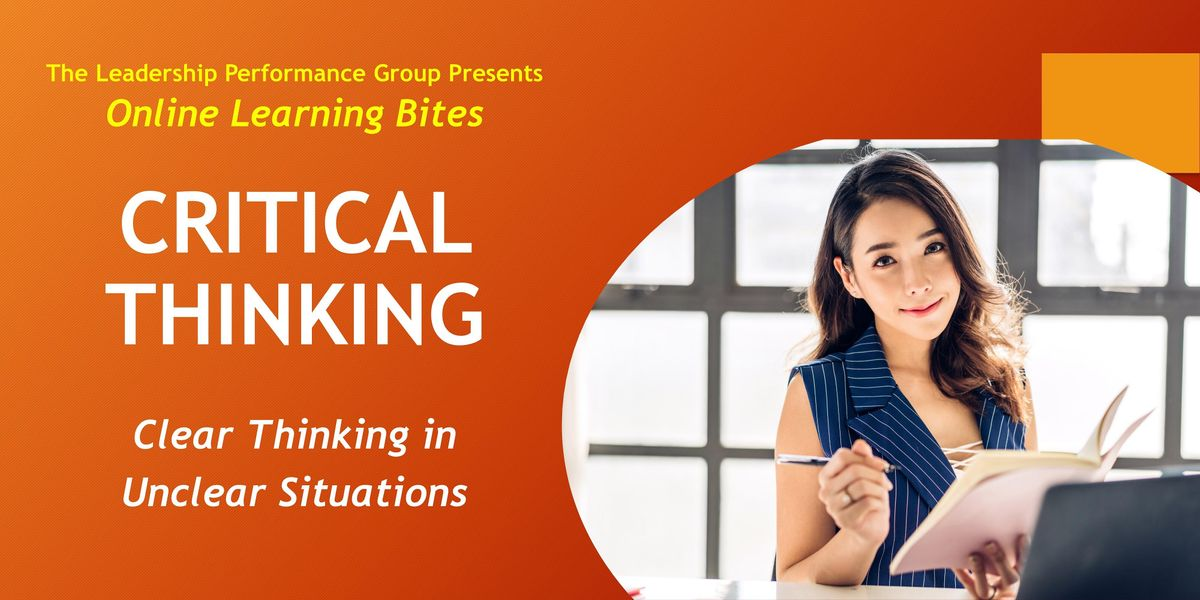 Critical Thinking: Clear Thinking in Unclear Situations (Online - Run 20)