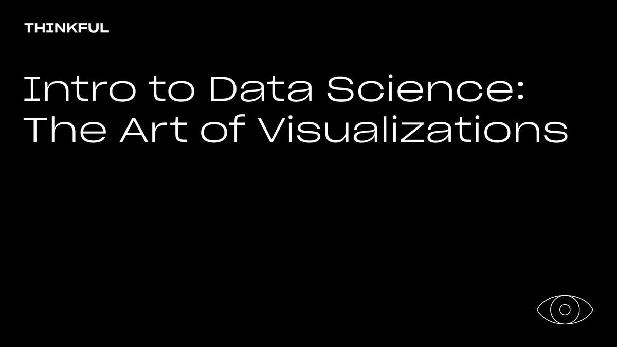 Thinkful Webinar || Intro to Data Science: The Art of Visualizations