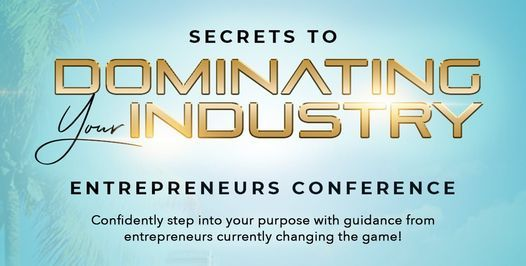 Secrets to Dominating Your Industry : Entrepreneurs Conference