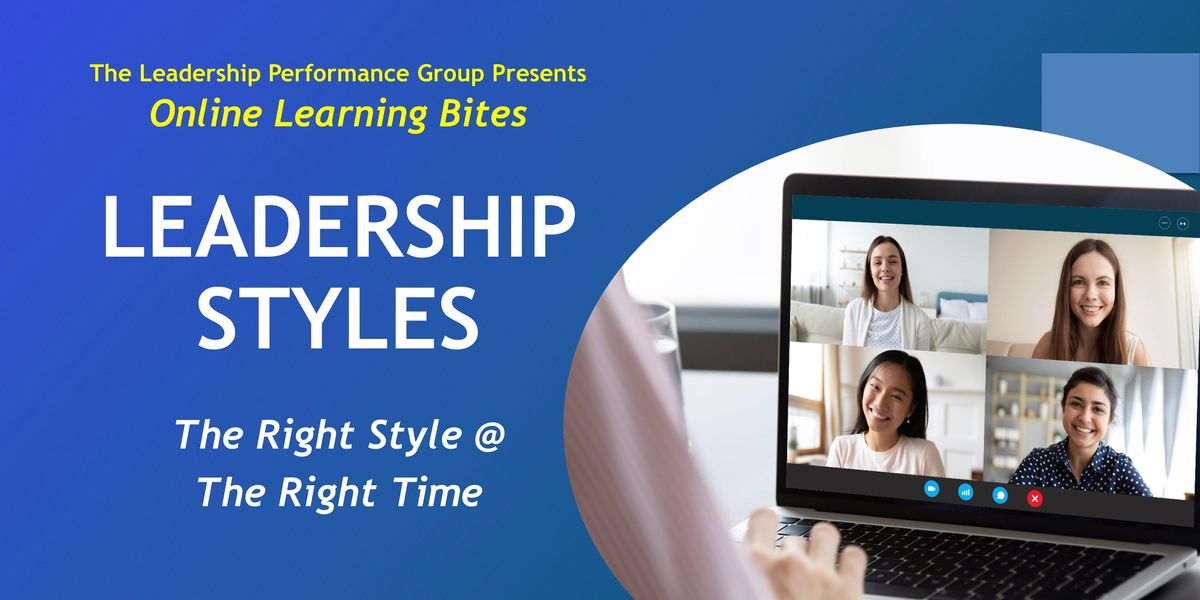 Leadership Styles: The Right Style @ the Right Time (Online - Run 13)