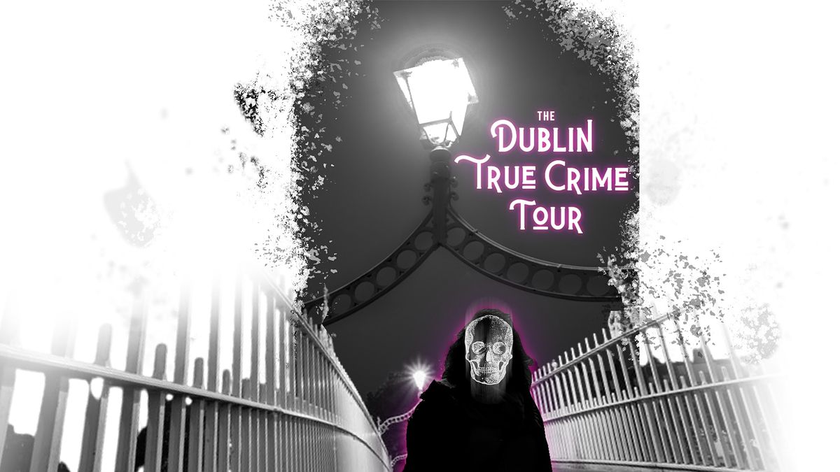 Dublin True Crime Tour( 3rd October 7pm)