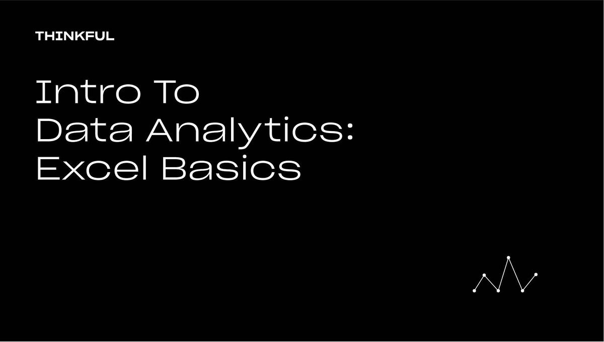 Thinkful Webinar || Intro To Data Analytics: Excel Basics