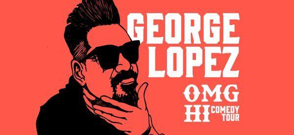 George Lopez: OMG Hi! Comedy Tour!