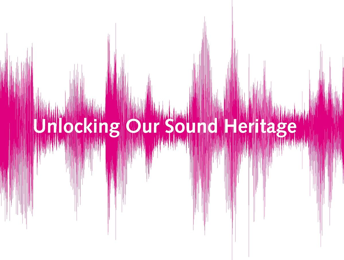 Unlock your Audio Archives; an Unlocking Our Sound Heritage training