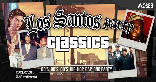 Los Santos Party \/ 80's 90's 00's HipHop, Rap, R'N'B \/ J\u00falius 31. \/ A38 Tet\u0151terasz - Open Air