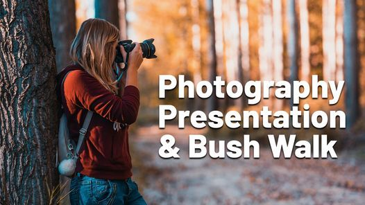 Photography Presentation and Bush Walk (Morning Session)