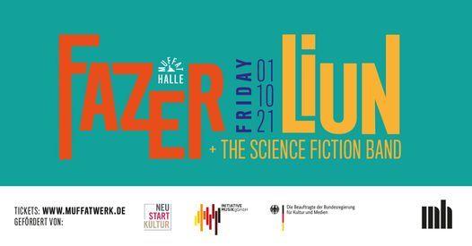 Fazer \u2022 Liun + The Science Fiction Band \u2022 Muffathalle