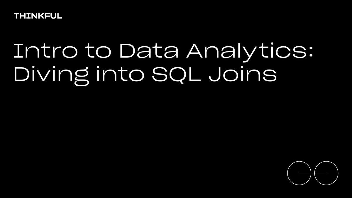 Thinkful Webinar   Data Analytics: Diving Into SQL Joins
