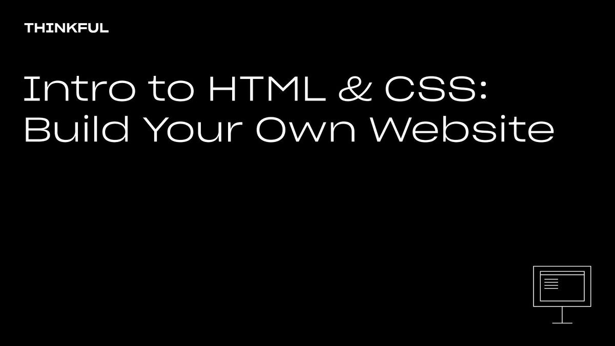 Thinkful Webinar || Intro to HTML & CSS: Build Your Own Website