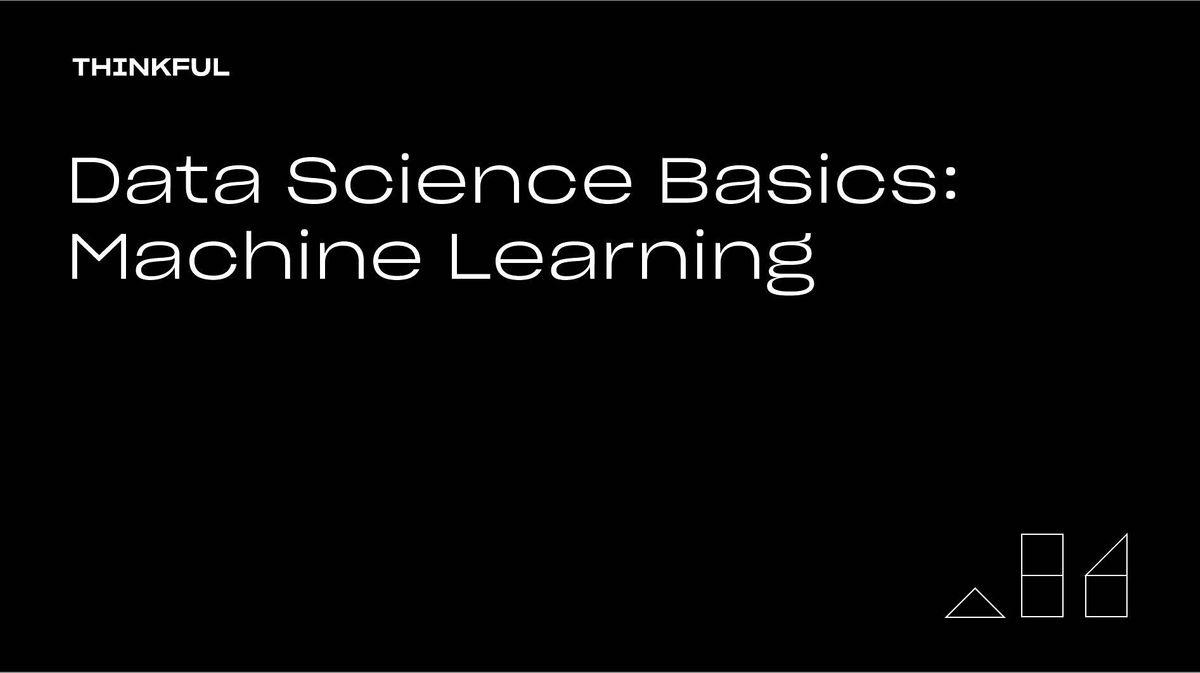 Thinkful Webinar | Data Science Basics: Machine Learning