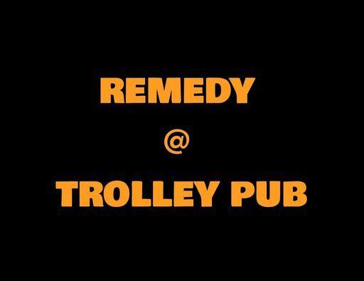 Remedy @ Trolley Pub